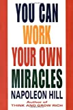 You Can Work Your Own Miracles (0449911772) by Hill, Napoleon