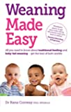 Weaning Made Easy: All you Need to Know About Traditional Feeding and Baby-Led Weaning - get the Best of Both Worlds