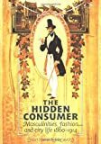 The Hidden Consumer: Masculinities, Fashion and City Life 1860-1914 (Studies in Design) (0719047994) by Breward, Christopher