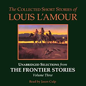The Collected Short Stories of Louis L'Amour: Volume 3 (Unabridged Selections) | [Louis L'Amour]