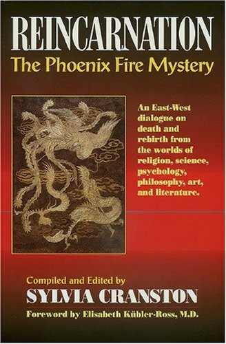 Reincarnation: The Phoenix Fire Mystery : An East-West Dialogue on Death and Rebirth from the Worlds of Religion, Science, Psychology, Philosophy: Sylvia Cranston: 9781557000262: Amazon.com: Books