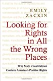 Looking for Rights in All the Wrong Places: Why State Constitutions Contain America's Positive Rights (Princeton Studies in American Politics)