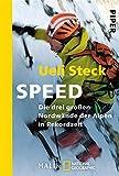 Speed: Die drei großen Nordwände der Alpen in Rekordzeit. Unter Mitwirkung von Karin Steinbach