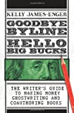 Goodbye Byline: Hello Big Bucks (145372480X) by Kelly James-Enger