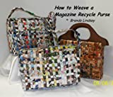 How to Weave a Magazine Recycle Purse