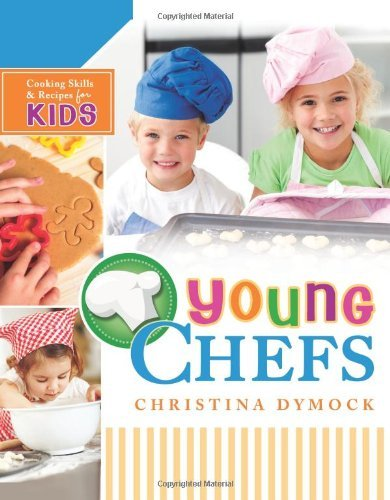 young-chefs-cooking-skills-and-recipes-for-kids-by-christina-dymock-2013-06-11