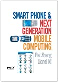 Smart Phone and Next Generation Mobile Computing (Morgan Kaufmann Series in Networking (Paperback))