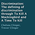 Discrimination: The Defining of Discrimination Through to Kill a Mockingbird and a Time to Kill | Chelsea Clinger,Trevor Clinger