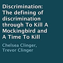Discrimination: The Defining of Discrimination Through to Kill a Mockingbird and a Time to Kill (       UNABRIDGED) by Chelsea Clinger, Trevor Clinger Narrated by Adam Zens