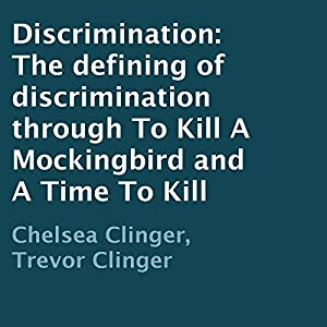 Discrimination: The Defining of Discrimination Through to Kill a Mockingbird and a Time to Kill Audiobook