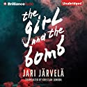 The Girl and the Bomb Hörbuch von Jari Järvelä, Kristian London - translator Gesprochen von: Carly Robins, Nick Podehl
