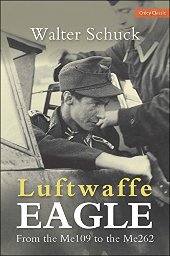 Luftwaffe Eagle: From the Me109 to the Me262, by Walter Schuck