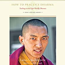 How to Practice Dharma: Teachings on the Eight Worldly Dharmas (       UNABRIDGED) by Lama Zopa Rinpoche, Gordon McDougall (editor) Narrated by Subhash Mandal