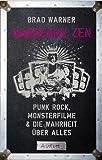 Hardcore Zen: Punkrock, Monsterfilme & die Wahrheit über alles