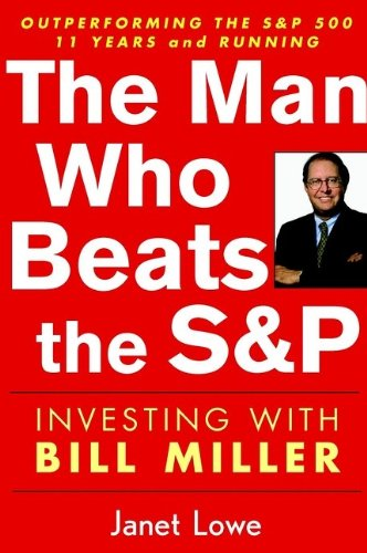 The Man Who Beats the S&P: Investing with Bill Miller (Finance & Investments)