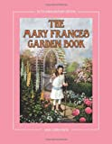 Jane Eayre Fryer The Mary Frances Garden Book 100th Anniversary Edition: A Children's Story-Instruction Gardening Book with Bonus Pattern for Child's Gardening Apron
