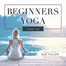 Beginners Yoga, Vol. 1 Speech by Sue Fuller Narrated by Sue Fuller