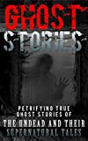 img - for Ghost Stories: Petrifying True Ghost Stories Of The Undead And Their Supernatural Tales (Ghost Stories, True Ghost Stories, Conspiracy Theories, True Ghost ... And Hauntings, Haunted Asylums, Book 1) book / textbook / text book