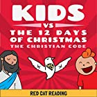 Kids vs the Twelve Days of Christmas: The Christian Code Hörbuch von  Red Cat Reading Gesprochen von:  Red Cat Reading