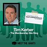 Tim Kerber - The Membership Site King: Conversations with the Best Entrepreneurs on the Planet | Tim Kerber