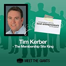 Tim Kerber - The Membership Site King: Conversations with the Best Entrepreneurs on the Planet Speech by Tim Kerber Narrated by Mike Giles