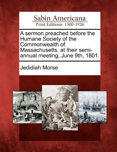 A sermon preached before the Humane Society of the Commonwealth of Massachusetts, at their semi-annual meeting, June 9th, 1801.