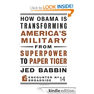 How Obama is Transforming America's Military from Superpower to Paper Tiger (Encounter Broadsides) Jed L. Babbin