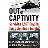 Out Of Captivity: Surviving 1,967 Days In The Colombian Jungleby Marc Gonsalves