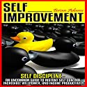 Self Improvement: Self Discipline - An Uncommon Guide to Instant Self Control, Incredible Willpower, and Insane Productivity Audiobook by Brian Adams Narrated by C. J. McAllister