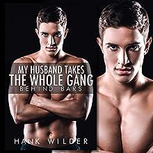 My Husband Takes the Whole Gang: Behind Bars | Livre audio Auteur(s) : Hank Wilder Narrateur(s) : Hank Wilder