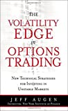 img - for The Volatility Edge in Options Trading: New Technical Strategies for Investing in Unstable Markets by Augen, Jeff (2008) Hardcover book / textbook / text book
