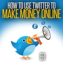How to Use Twitter to Make Money Online (How to Make Money Online) (       UNABRIDGED) by Bri Narrated by Mark Barnard