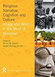 img - for Religious Narrative, Cognition and Culture: Image and Word in the Mind of Narrative (Religion, Cognition and Culture) by Armin W. Geertz (2014-08-10) book / textbook / text book