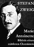 Marie Antoinette  Bildnis eines mittleren Charakters: Die ebenso dramatische wie tragische Biographie von Marie Antoinette (German Edition)