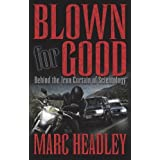 Blown for Good Behind the Iron Curtain of Scientology ~ Marc Morgan Headley
