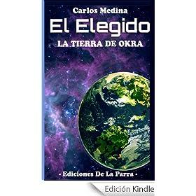El Elegido: La tierra de Okra (Serie El Elegido Volumen 1)