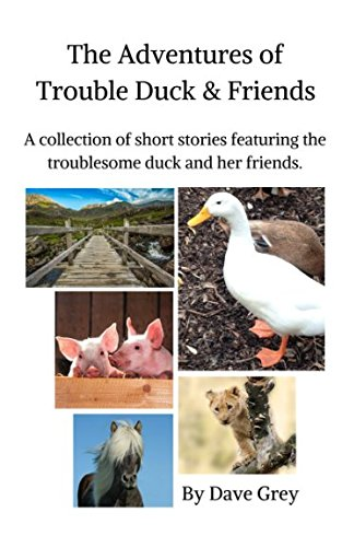 the-adventures-of-trouble-duck-friends-a-collection-of-short-stories-featuring-the-troublesome-duck-