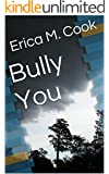 Bully You (The Bully Series Book 1)