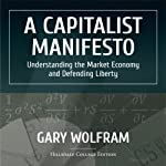 A Capitalist Manifesto: Understanding the Market Economy and Defending Liberty | Gary Wolfram