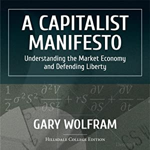 A Capitalist Manifesto: Understanding the Market Economy and Defending Liberty | [Gary Wolfram]