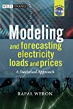 Modeling and Forecasting Electricity Loads and Prices: A Statistical Approach (The Wiley Finance Series) - 047005753X
