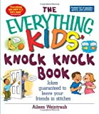 The Everything Kids' Knock Knock Book: Jokes Guaranteed To Leave Your Friends In Stitches (Everything Kids Series)