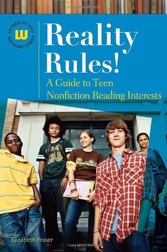 Reality Rules!: A Guide to Teen Nonfiction Reading Interests (Genreflecting Advisory Series)