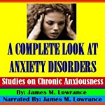 A Complete Look at Anxiety Disorders: Studies on Chronic Anxiousness | James M. Lowrance