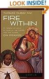 Fire Within: St. Teresa of Avila, St. John of the Cross and the Gospel-On Prayer