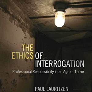 The Ethics of Interrogation: Professional Responsibility in an Age of Terror Audiobook