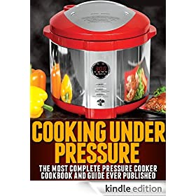 Cooking Under Pressure -The Ultimate Pressure Cooker Cookbook and Guide for Electric Pressure Cookers.