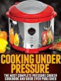 Cooking Under Pressure -The Most Complete Pressure Cooker Cookbook and Guide image