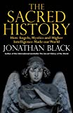 The Sacred History: How Angels, Mystics and Higher Intelligence Made Our World (English Edition)