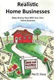 Realistic Home Businesses: Make Money Now With Your Own Home Business